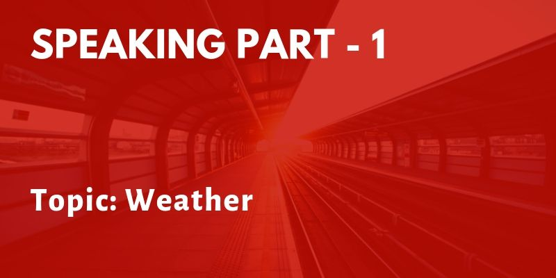 IELTS Speaking Part 1 Topic: Weather