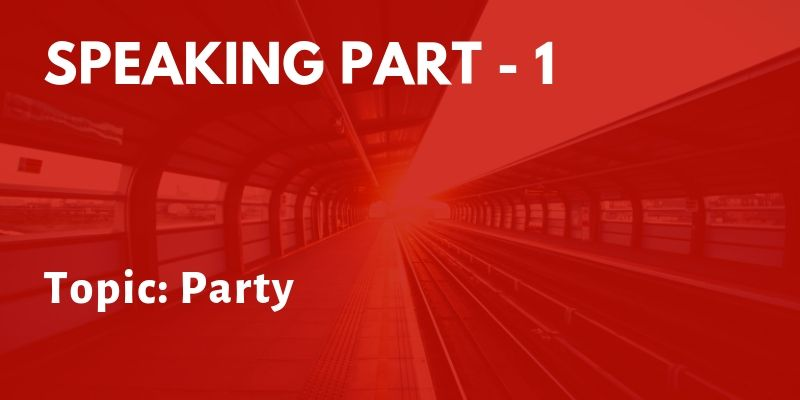 IELTS Speaking Part 1: Party