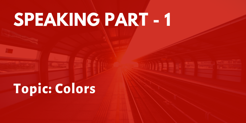 IELTS Speaking Part 1 Topic: Colors