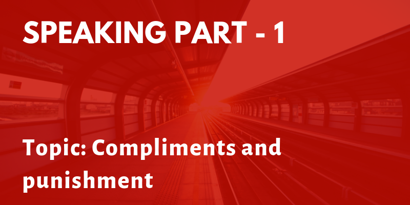 IELTS Speaking Part 1 Topic: Compliments and punishment