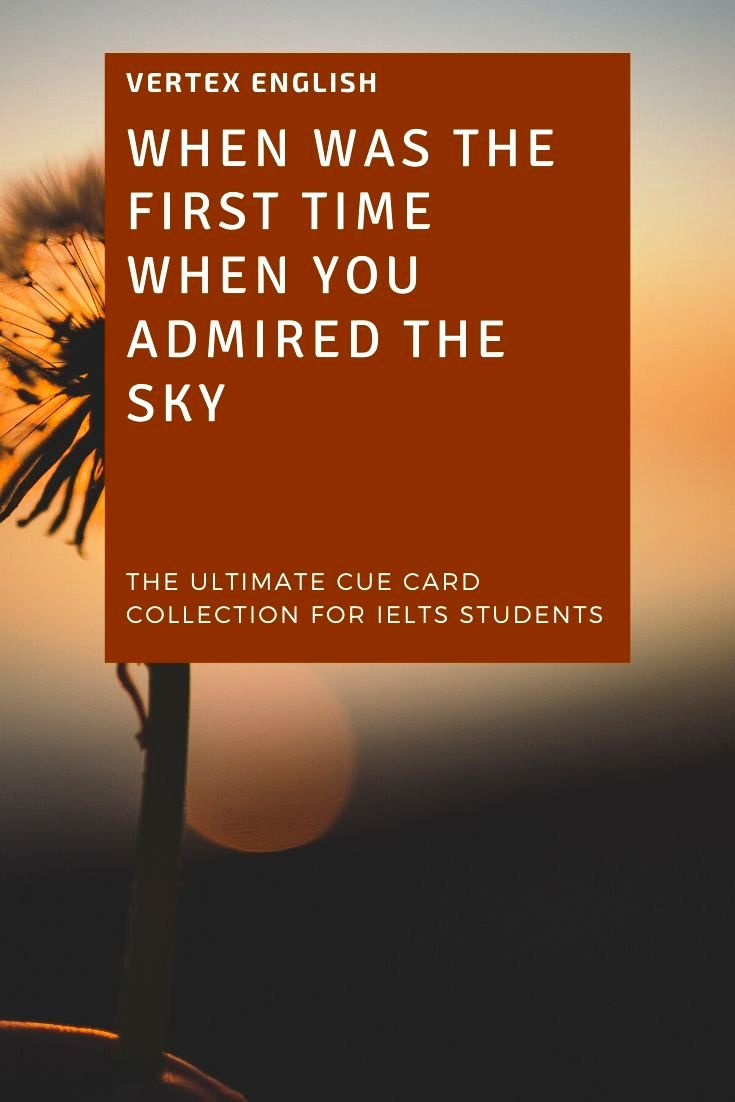 When was the first time when you admired the sky (IELTS CUE CARD Jan to April 2020)