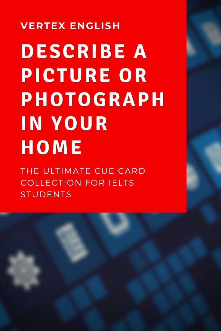 Describe a photograph or picture in your home (IELTS CUE CARD)