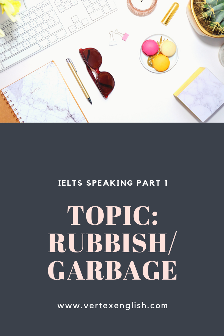 IELTS Speaking Part 1 Topic: Rubbish/ Garbage