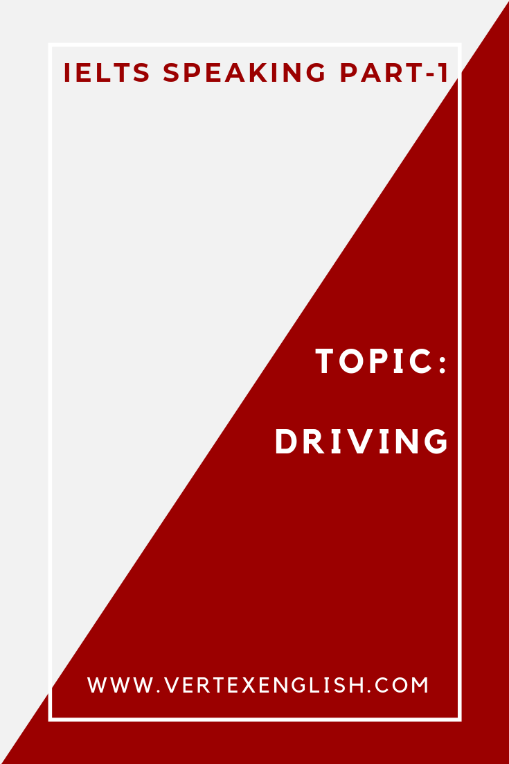 IELTS Speaking Part 1 Topic : Driving