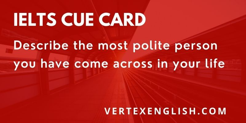 Describe the most polite person you have come across in your life