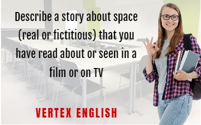 Describe a story about space (real or fictitious) that you have read about or seen in a film or on TV