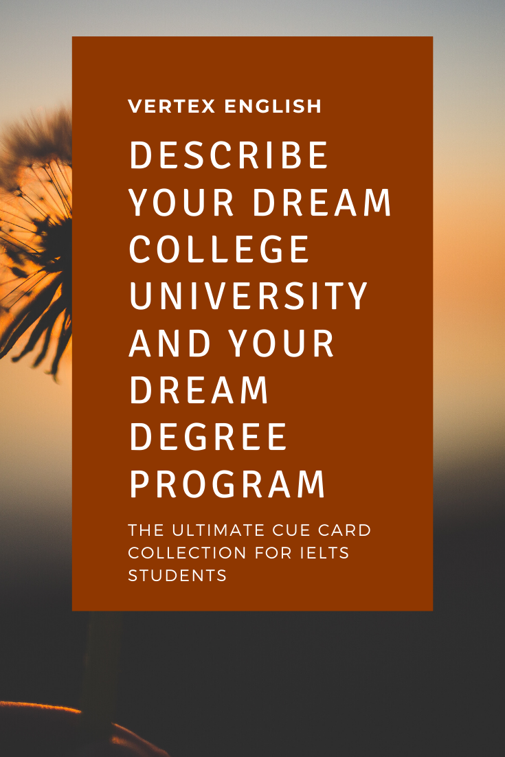 Describe your dream College/University and your dream degree program