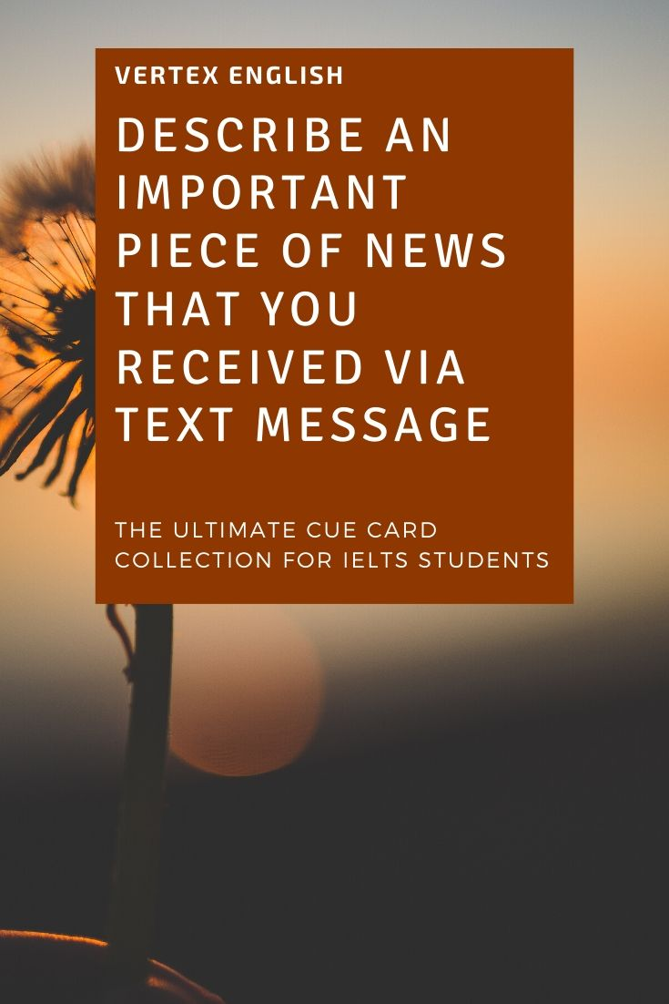 Describe an important piece of news that you received via text message (IELTS CUE CARD Jan to April 2020)