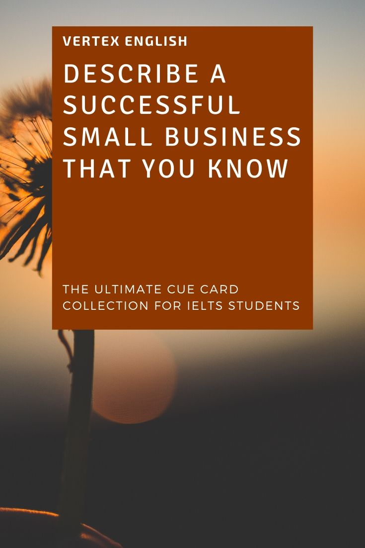 Describe a successful small business that you know (IELTS CUE CARD Jan to April 2020)