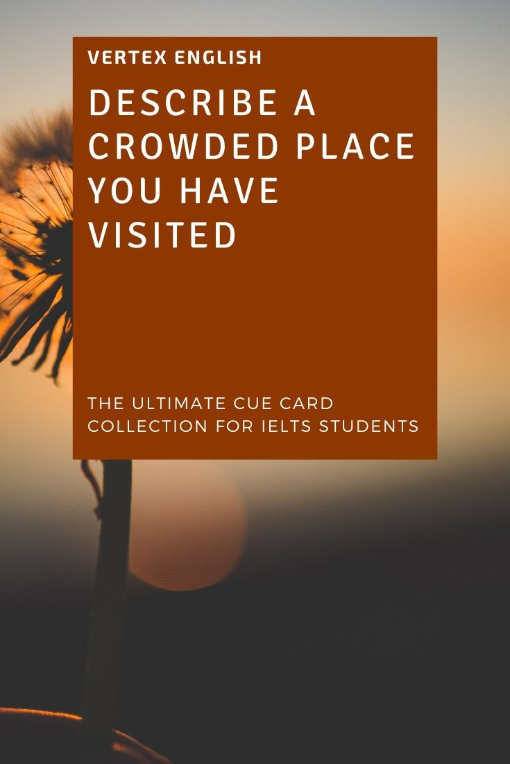 Describe a crowded place you have visited