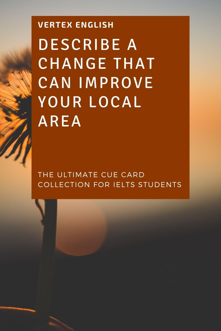 Describe a change that can improve your local area