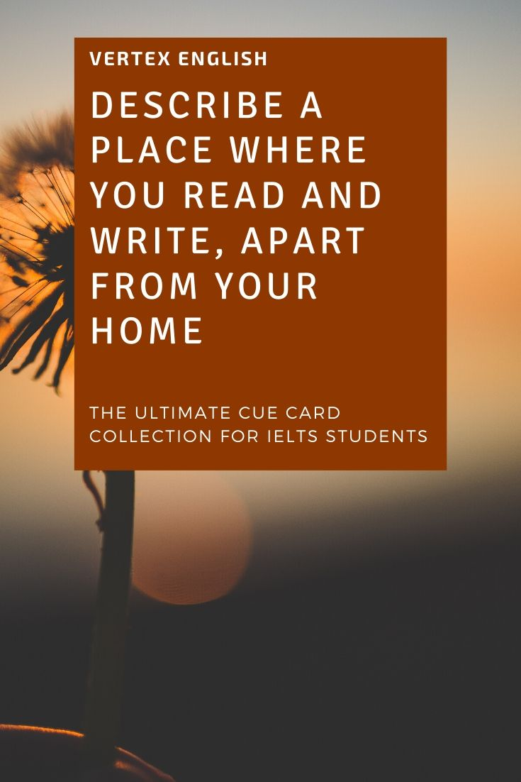 Describe a place where you read and write, apart from your home