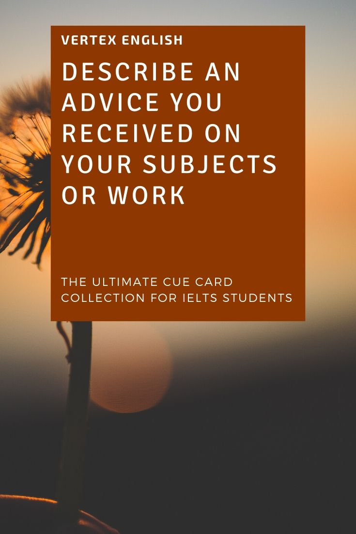 Describe an advice you received on your subjects or work