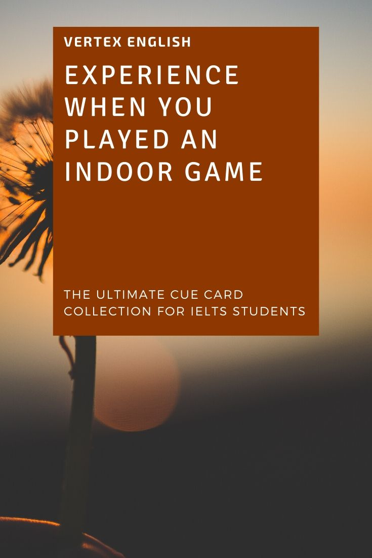 Describe an experience when you played an indoor game with others (IELTS CUE CARD Jan to April 2020)